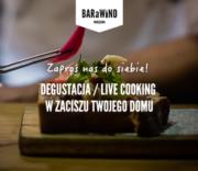 Zaproś nas do siebie! Degustacja/live cooking wzaciszu Twojego domu